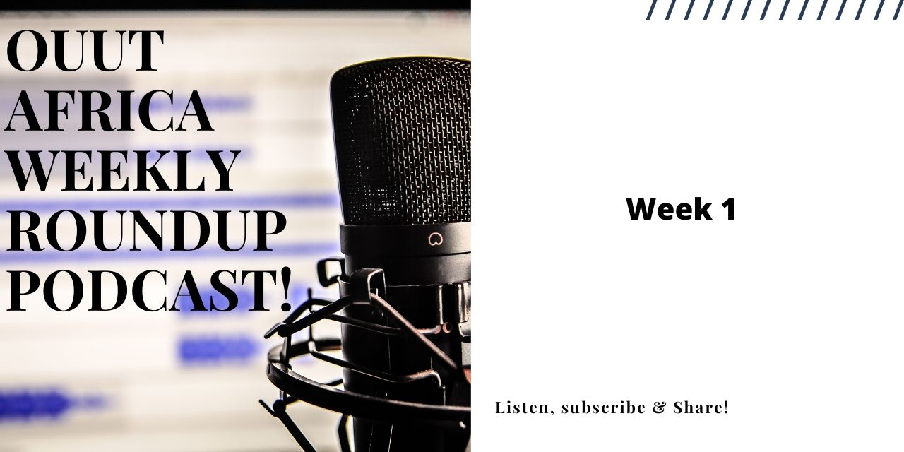 Ouut Africa Weekly Roundup Podcast Week 1